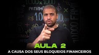 Aula 2 -  A causa dos Seus Bloqueios Financeiros l Desbloqueio da Mente Milionária