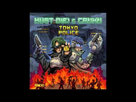 MUST DIE! & Crnkn - Tokyo Police
