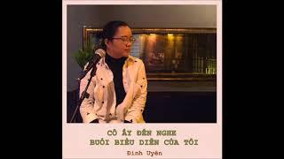 [Unofficial Audio] CÔ ẤY ĐẾN NGHE BUỔI BIỂU DIỄN CỦA TÔI - ĐINH UYÊN (cover)
