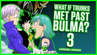 WHAT IF Trunks Met Past Bulma? Part 3