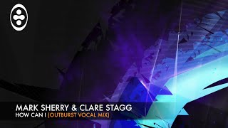 Mark Sherry & Clare Stagg - How Can I [Outburst Records]