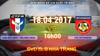 FULL | U19 ĐÀI BẮC TRUNG HOA (0-2) U19 MYANMAR | U19 QUỐC TẾ 2017