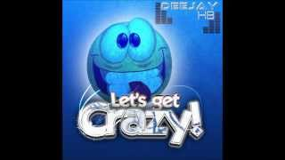 Deejay HB - Lets Get Crazy! (Radio Edit)