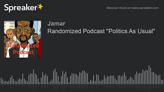"Randomized Podcast ""Politics As Usual"" (made with Spreaker)"
