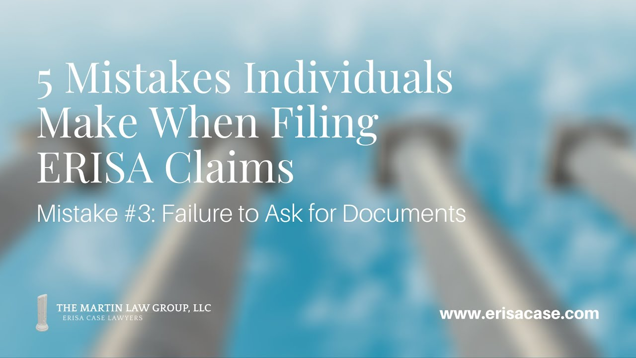 ERISA Claims & 5 Mistakes Made When Filing - Mistake #3
