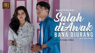 Anyqu feat Aprilian - Salah Di Awak Bana Di Urang (Official Music Video)
