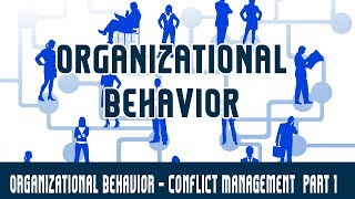 Management | Organizational Behavior | Conflict Management  Part 1