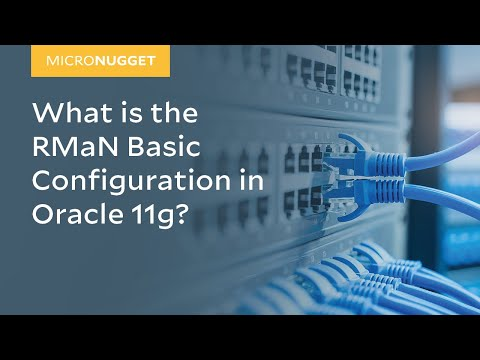 MicroNugget: RMAN Basic Configuration in Oracle 11g