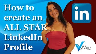 "How to Create an ""ALL STAR"" LinkedIn Profile - Tips & Examples"