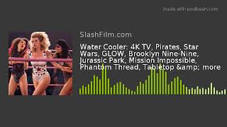 Water Cooler: 4K TV, Pirates, Star Wars, GLOW, Brooklyn Nine-Nine, Jurassic Park, Mission Impossible
