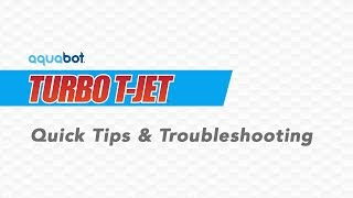 Aquabot Turbo T-Jet Quick Tips and Troubleshooting