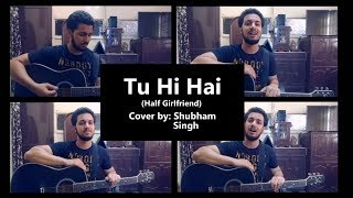 Gambar cover Tu Hi Hai | Rahul Mishra | Half Girlfriend | Cover by Shubham Singh