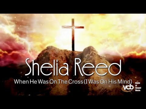 Shelia Reed - When He Was On The Cross (I Was On His Mind)