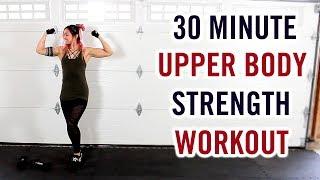 30 Minute Upper Body BLAST   Upper Body Strength Workout w/ Dumbbells