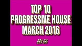 Top 10 Progressive House Drops March 2016 (Epi 66)
