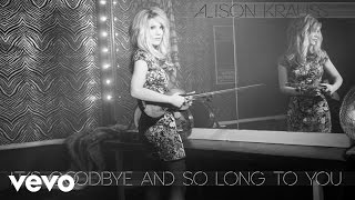 Alison Krauss - Its Goodbye And So Long To You (Audio) YouTube Videos