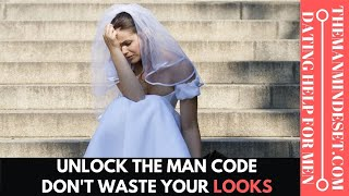 Unlock the man code: Don't waste your looks