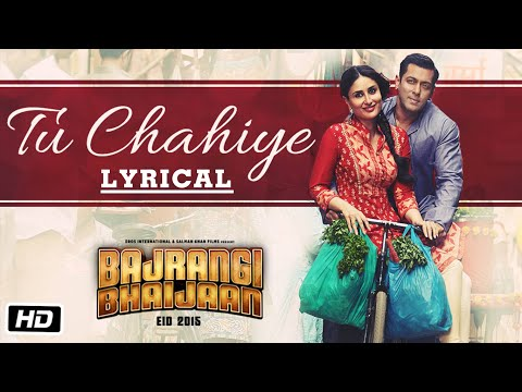'Tu Chahiye' Full Song with LYRICS | Bajrangi Bhaijaan | Salman Khan, Kareena Kapoor