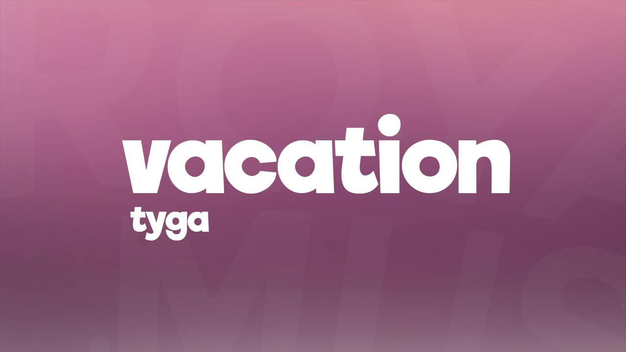Tyga - Vacation (Lyrics) - YouTube