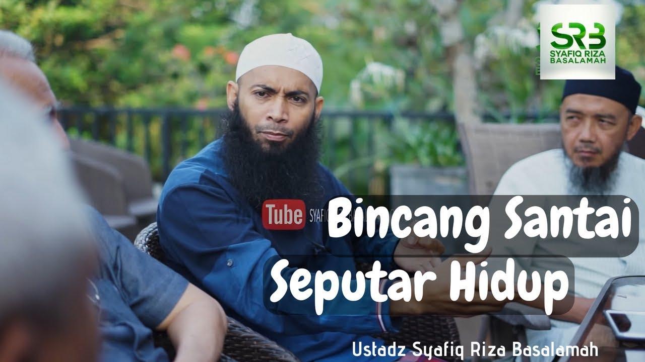 Bincang Santai Seputar Hidup  - Ustadz Syafiq Riza Basalamah