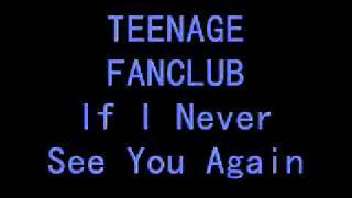 Teenage Fanclub - If I Never See You Again.
