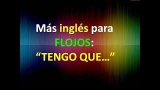 """2.- Inglés para FLOJOS:   """"TENGO QUE…�"""