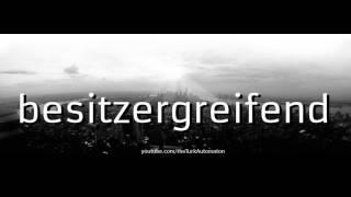 How to pronounce besitzergreifend in German