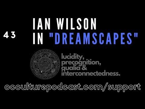 "43. Ian Wilson in ""Dreamscapes""   Lucid Dreams, Precognition, Qualia & Interconnectedness"