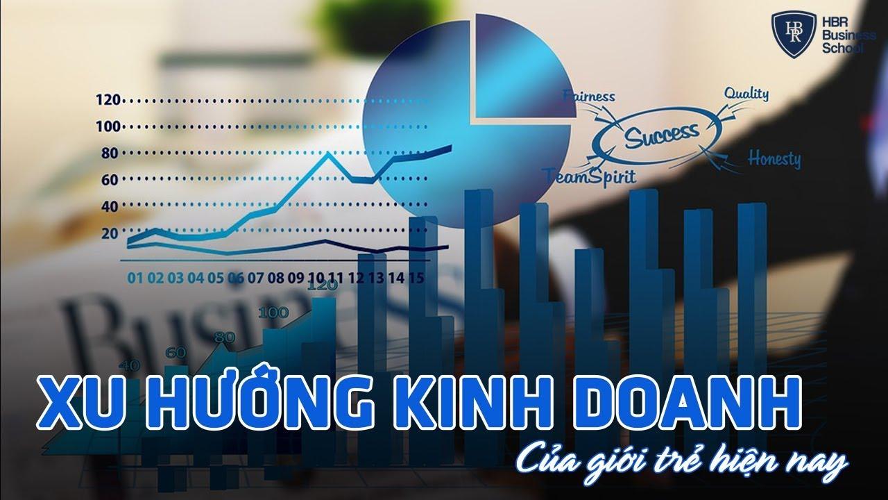5 Yếu tố thống trị xu hướng kinh doanh của giới trẻ hiện nay || Xu hướng kinh doanh 2020