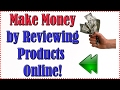 How to Make Money Doing Product Reviews | Get Paid to Review Products Online