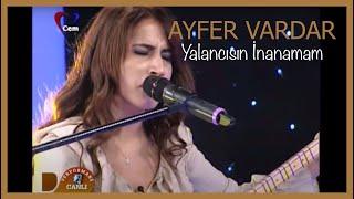 Ayfer Vardar - Yalancisin inanamam Resimi
