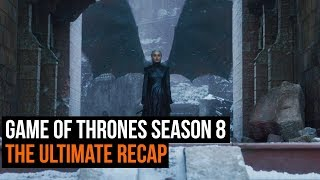 The Ultimate Game of Thrones Season 8 recap