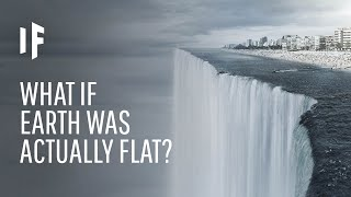 What If Earth Was in Fact Flat?