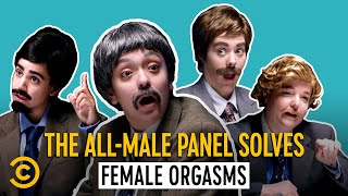 Can the Female Orgasm Be Figured Out? These Men Think So - All-Male Panel