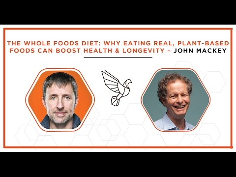 The Whole Foods Diet: Why Eating Real, Plant-Based Foods Can Boost Health & Longevity: John Mackey