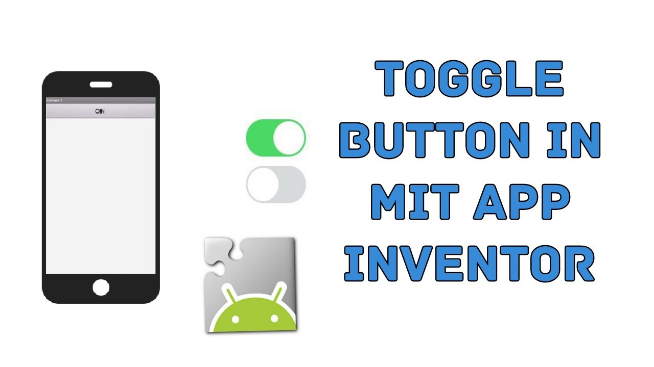 Toggle Button In MIT App Inventor 2   Part 3