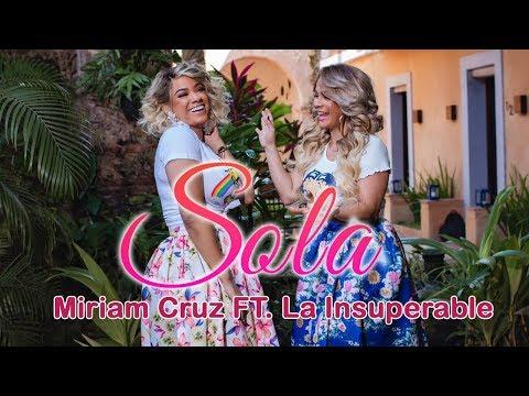 Miriam Cruz FT. La Insuperable - Sola (VIDEO OFICIAL)