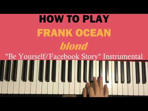 HOW TO PLAY - Frank Ocean - Be Yourself/Facebook Story [Instrumental Loop] (Piano Tutorial)