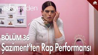 Aşk Yeniden - Şaziment'ten Rap performansı... / 36.Bölüm