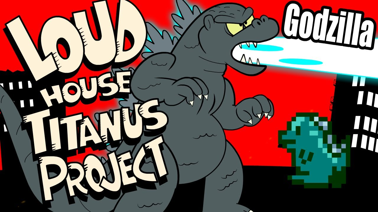 Loud House Titanus Project: Godzilla