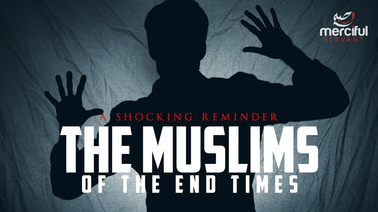 MUSLIMS IN THE END TIMES (SHOCKING PREDICTIONS ALL CAME TRUE)