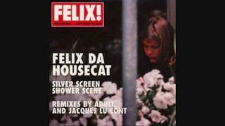Felix Da Housecat - Silver Screen (Jacques Lu Cont Remix) HQ