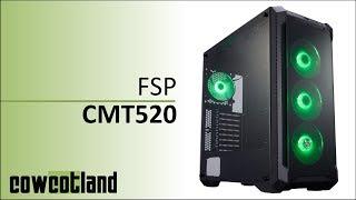 [Cowcot TV] Présentation/Test : boitier FSP CMT 520