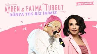 Ayben  Fatma Turgut  Dünya Tek Biz İkimiz Rap Versiyonu