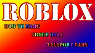 Roblox | How to make a group only teleport pads