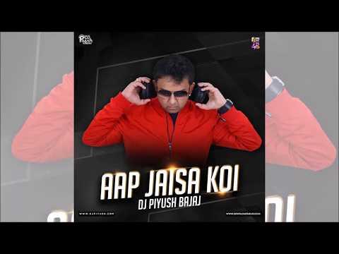 Aap Jaisa Koi Remix | DJ Piyush Bajaj | Best Hindi Remix