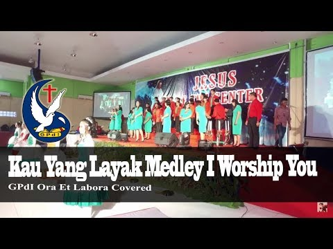 Kau Yang Layak Medley I Worship You ( GPdI OEL COVERED  )