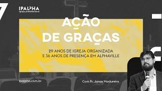 [CULTO 19H] Ação de Graças, 29 anos IPALPHA - com Pr. Jonas Madureira