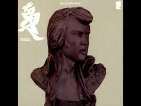 Tosca - Chocolate Elvis (Boozoo Bajou Sou)