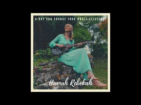 A Day Can Change Your Whole Existence / Official Audio / Hannah Rebekah
